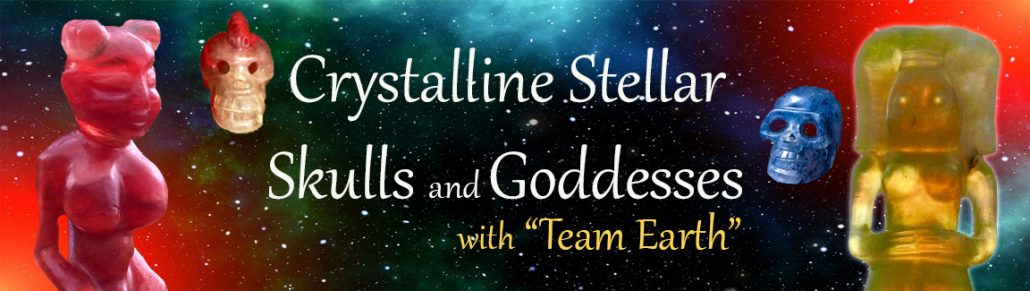 Crystalline Stellar Skulls and Goddesses